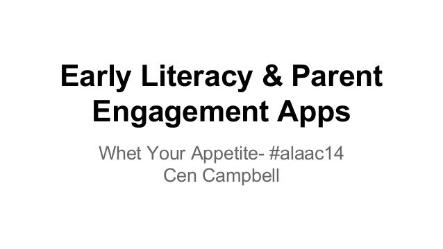 Early Literacy & Parent Engagement Apps Whet Your Appetite- #alaac14 Cen Campbell
