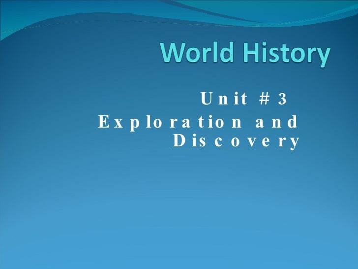 Unit # 3  Exploration and Discovery