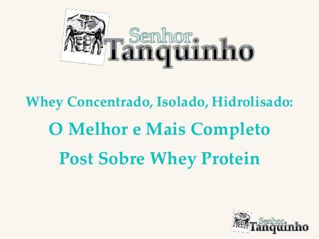 Whey Concentrado, Isolado, Hidrolisado: O Melhor e Mais Completo Post Sobre Whey Protein