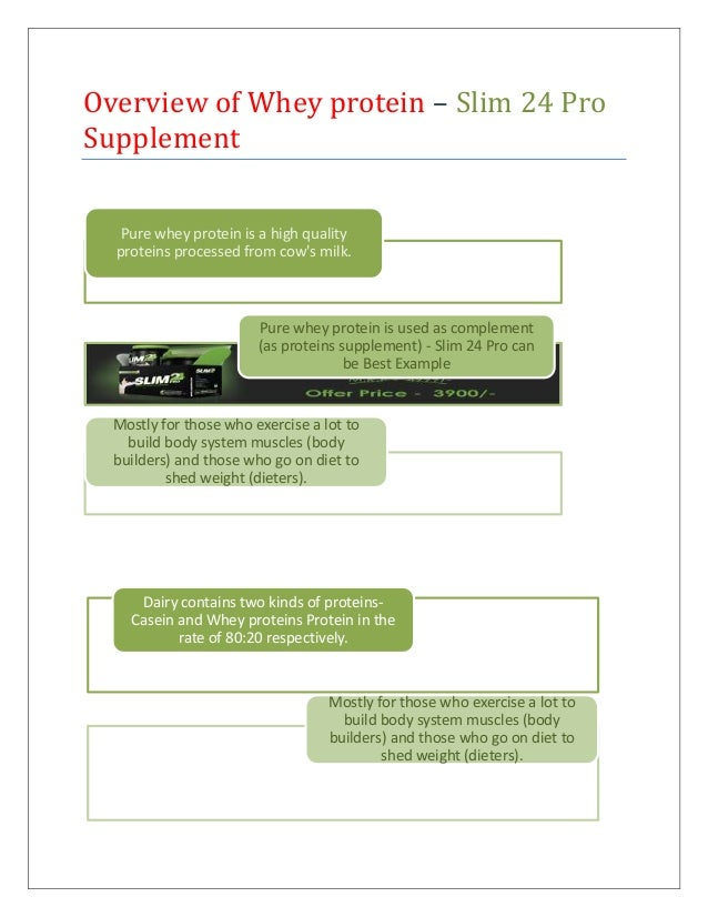 Overview of Whey protein – Slim 24 Pro Supplement Pure whey protein is a high quality proteins processed from cow's milk. ...