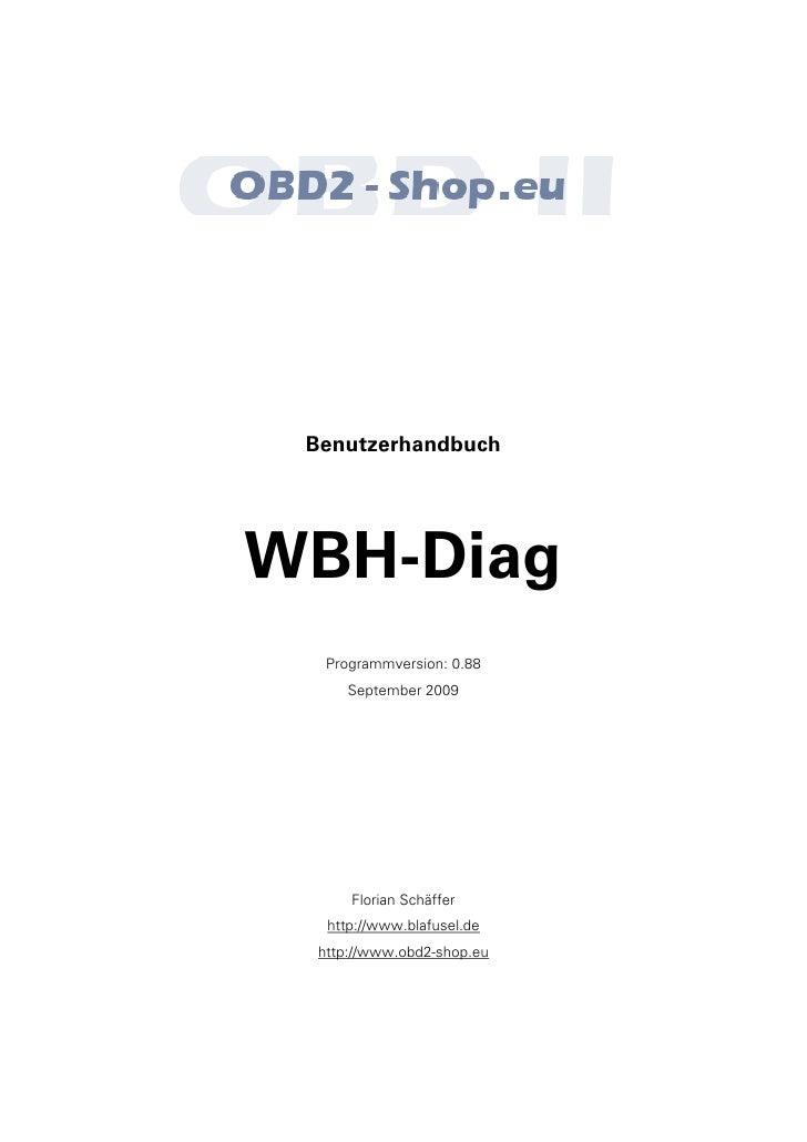 Benutzerhandbuch     WBH-Diag    Programmversion: 0.88       September 2009           Florian Schäffer    http://www.blafu...