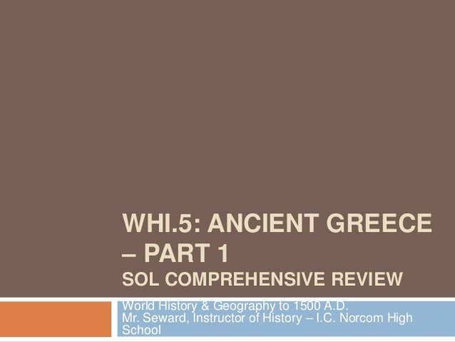WHI.5: ANCIENT GREECE – PART 1 SOL COMPREHENSIVE REVIEW World History & Geography to 1500 A.D. Mr. Seward, Instructor of H...