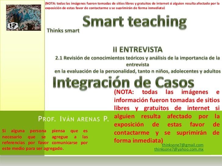 thinksone7@gmail.com<br />thinksone7@yahoo.com.mx<br />Smartteaching<br />Thinkssmart<br />II ENTREVISTA<br />2.1 Revisión...