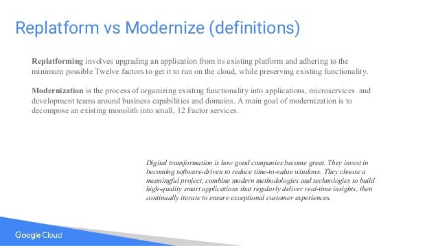 Replatform vs Modernize (definitions) Replatforming involves upgrading an application from its existing platform and adher...