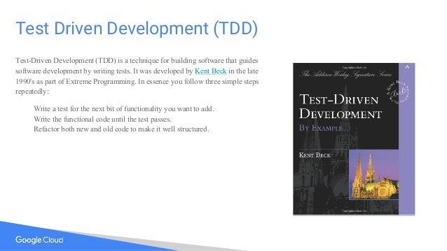 Test Driven Development (TDD) Test-Driven Development (TDD) is a technique for building software that guides software deve...