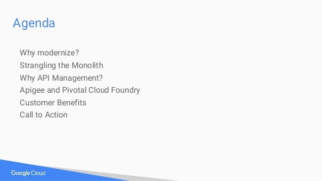Agenda Why modernize? Strangling the Monolith Why API Management? Apigee and Pivotal Cloud Foundry Customer Benefits Call ...