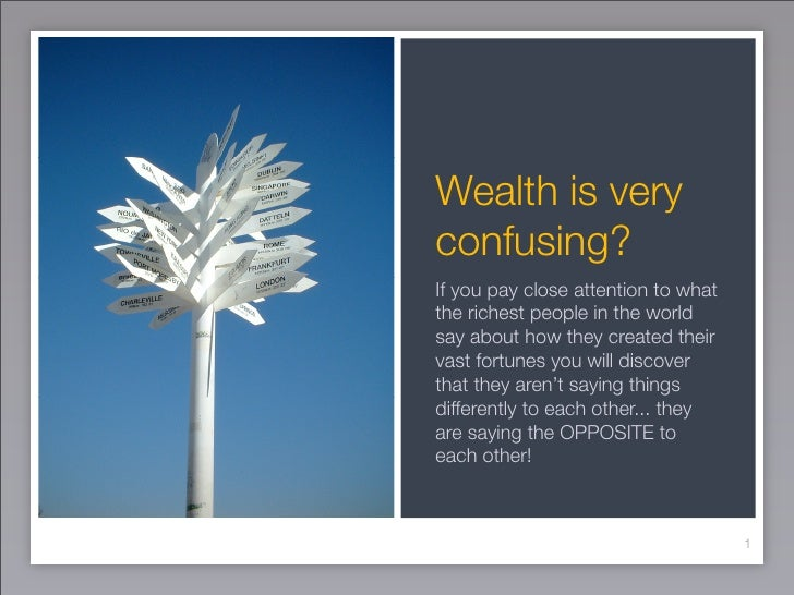Wealth is very confusing? If you pay close attention to what the richest people in the world say about how they created th...
