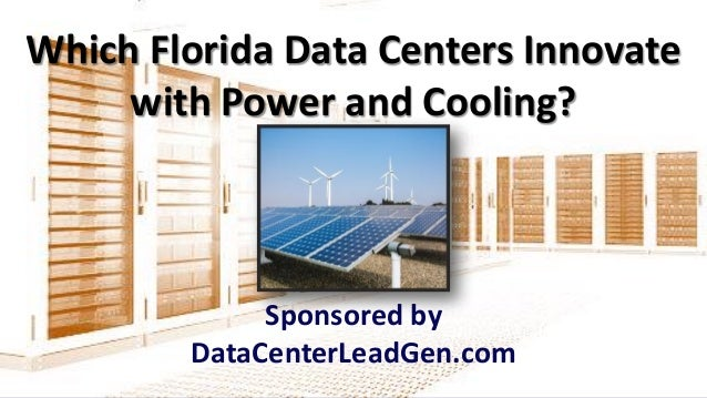 Which Florida Data Centers Innovate with Power and Cooling? (SlideSha…