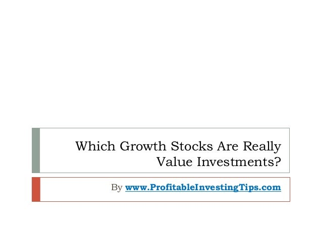 Which Growth Stocks Are Really Value Investments? By www.ProfitableInvestingTips.com