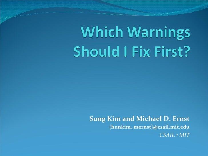 Sung Kim and Michael D. Ernst {hunkim, mernst}@csail.mit.edu CSAIL  • MIT