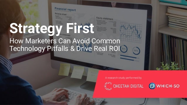 How Marketers Can Avoid Common Technology Pitfalls & Drive Real ROI A research study performed by Strategy First