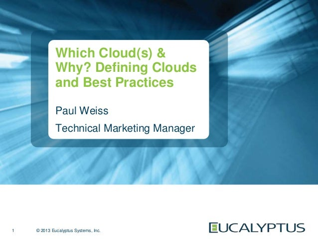 © 2013 Eucalyptus Systems, Inc.Which Cloud(s) &Why? Defining Cloudsand Best PracticesPaul WeissTechnical Marketing Manager1