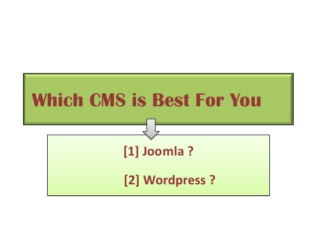 Which CMS is Best For You [1] Joomla ? [2] Wordpress ?