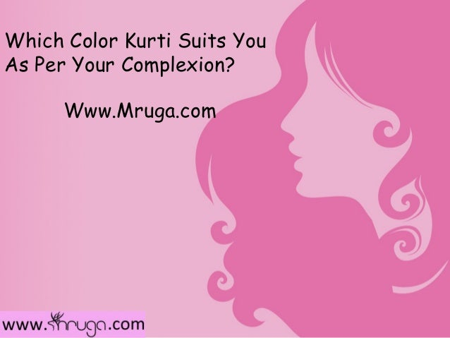 Which Color Kurti Suits YouAs Per Your Complexion?      Www.Mruga.com