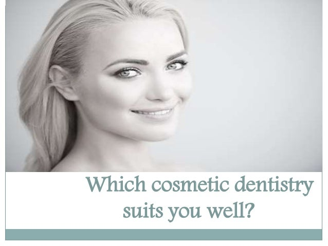 Which cosmetic dentistry suits you well?