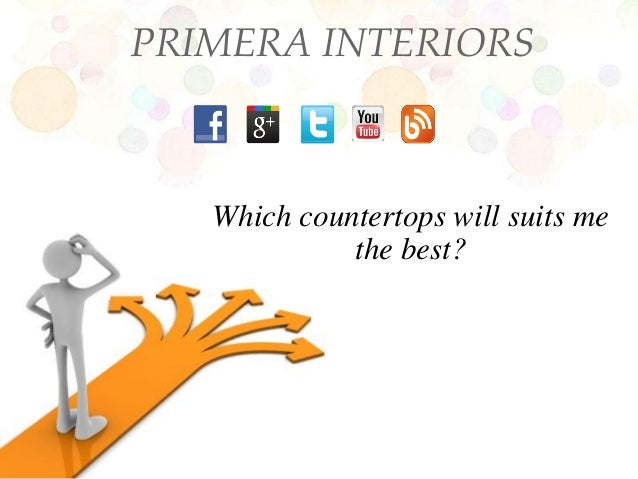 PRIMERA INTERIORS   Which countertops will suits me             the best?