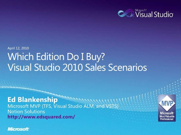Which Edition Do I Buy?Visual Studio 2010 Sales Scenarios<br />Ed Blankenship<br />Microsoft MVP (TFS, Visual Studio ALM, ...