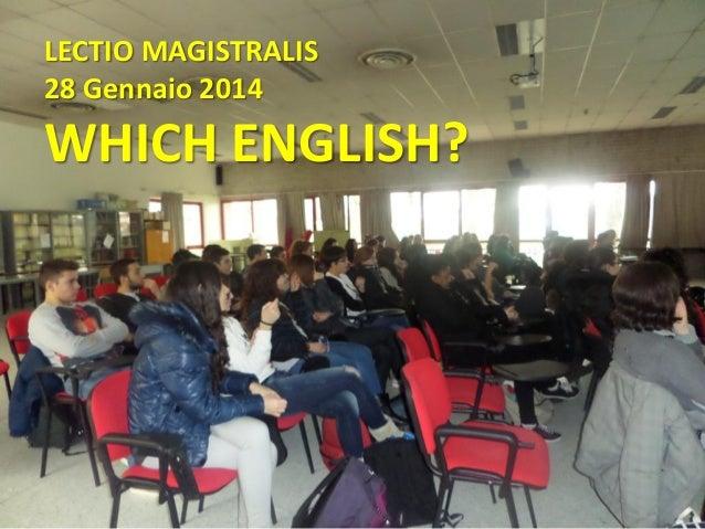 LECTIO MAGISTRALIS 28 Gennaio 2014  WHICH ENGLISH?