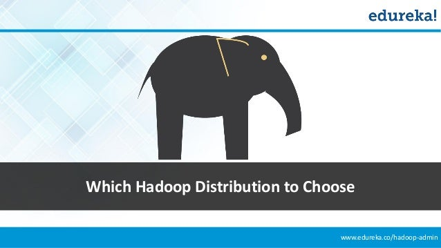 www.edureka.co/hadoop-admin Which Hadoop Distribution to Choose