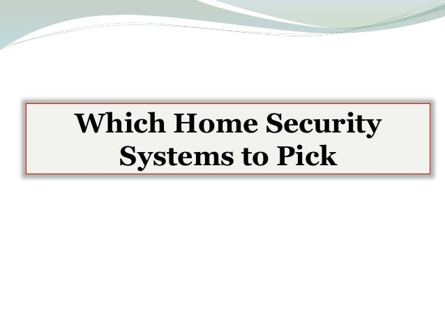 Which Home Security Systems to Pick