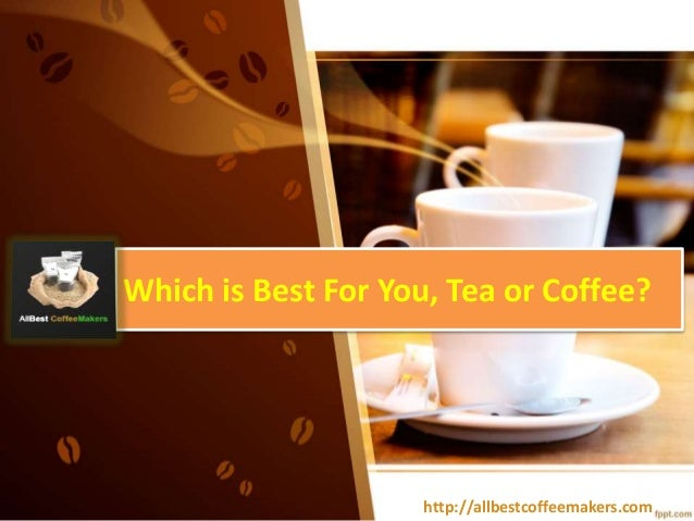 Which is Best For You, Tea or Coffee? http://allbestcoffeemakers.com