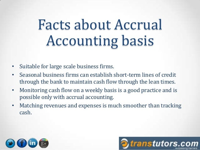 accrual basis accounting vs The primary difference between cash basis and accrual basis accounting is with the timing of transaction recordation with the cash basis, we record revenue when we.