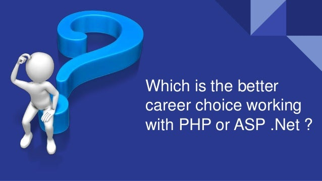 Which is the better career choice working with PHP or ASP .Net ?