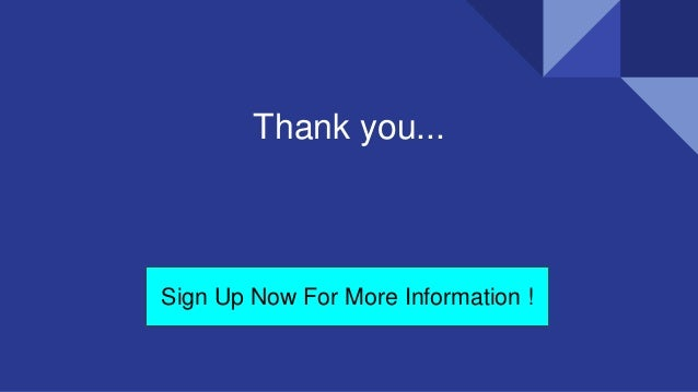 Thank you... Sign Up Now For More Information !