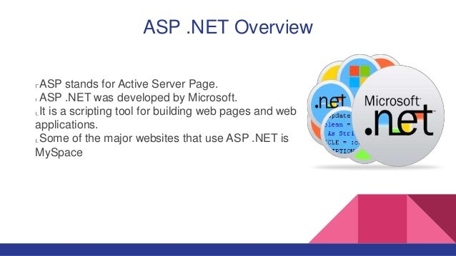 ASP .NET Overview ASP stands for Active Server Page. ASP .NET was developed by Microsoft. It is a scripting tool for build...