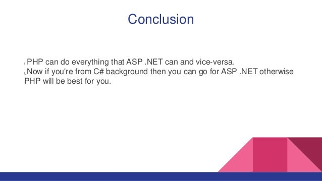 Conclusion PHP can do everything that ASP .NET can and vice-versa. Now if you're from C# background then you can go for AS...