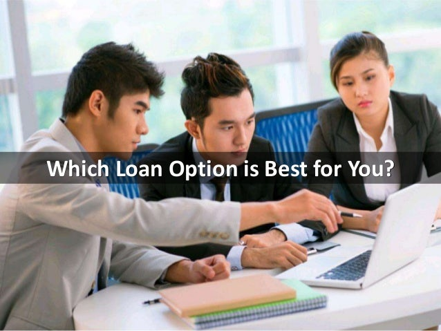 Which Loan Option is Best for You?