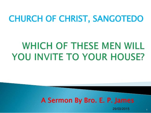 A Sermon By Bro. E. P. James 29/03/2015 1 CHURCH OF CHRIST, SANGOTEDO