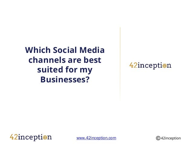 Which Social Mediachannels are best  suited for my   Businesses?           www.42inception.com