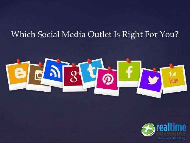 {{ Which Social Media Outlet Is Right For You?