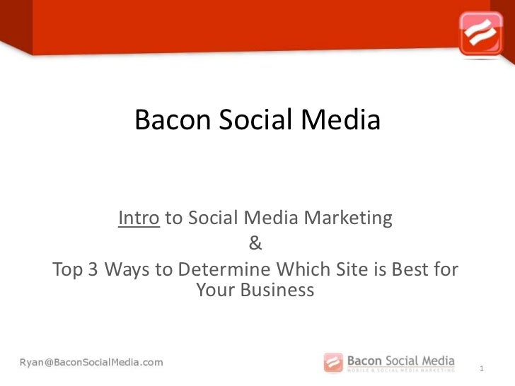 Bacon Social Media       Intro to Social Media Marketing                       &Top 3 Ways to Determine Which Site is Best...