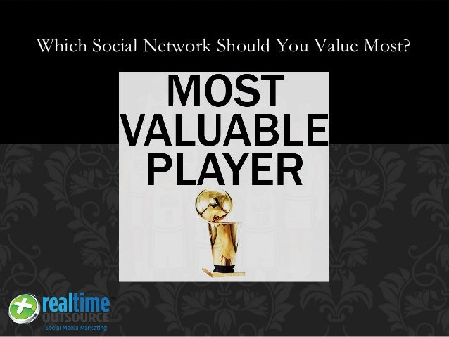 Which Social Network Should You Value Most?