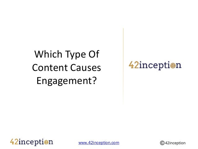 Which Type OfContent Causes Engagement?         www.42inception.com