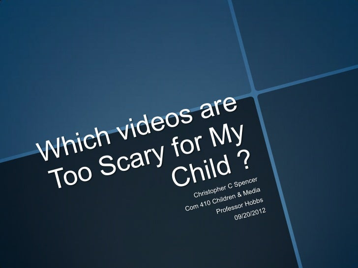 Which videos are too scary for my child c.spencer