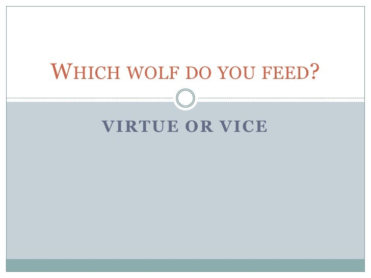 Virtue or Vice<br />Which wolf do you feed?<br />