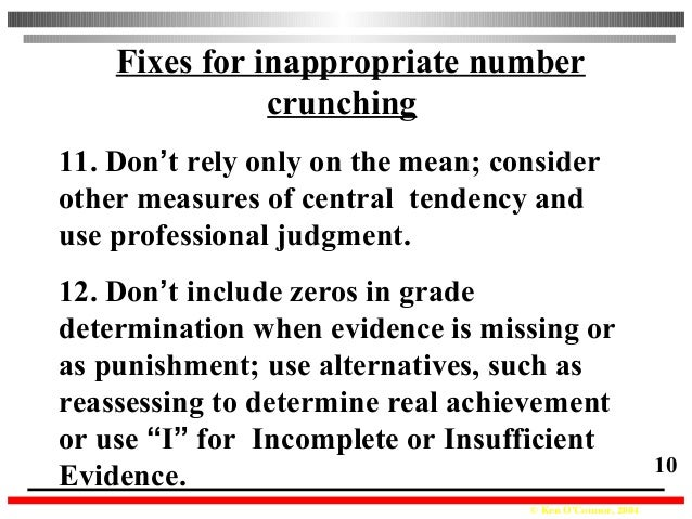 © Ken O'Connor, 2004 10 Fixes for inappropriate number crunching 11. Don't rely only on the mean; consider other measures ...