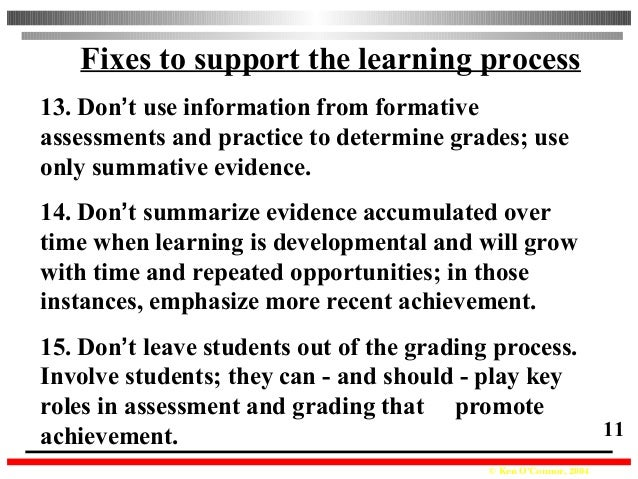 © Ken O'Connor, 2004 11 Fixes to support the learning process 13. Don't use information from formative assessments and pra...