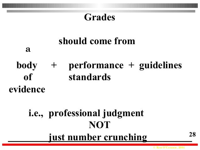 © Ken O'Connor, 2004 28 Grades should come from body + performance + guidelines of standards evidence i.e., professional j...