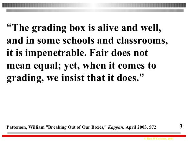 """© Ken O'Connor, 2004 3 """"The grading box is alive and well, and in some schools and classrooms, it is impenetrable. Fair do..."""
