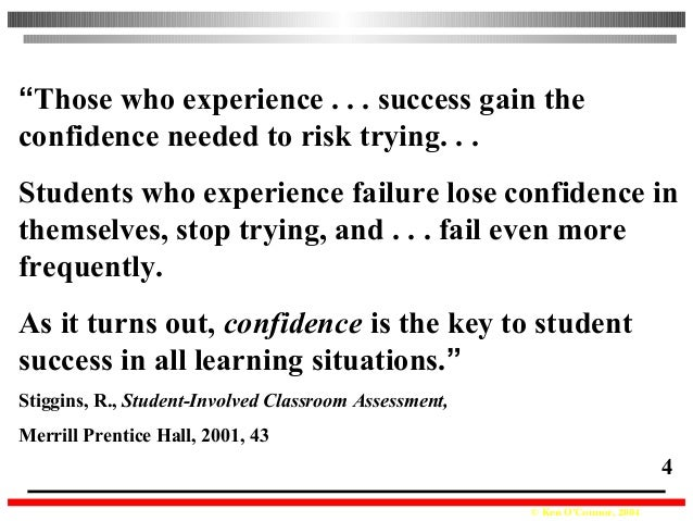 """© Ken O'Connor, 2004 4 """"Those who experience . . . success gain the confidence needed to risk trying. . . Students who exp..."""