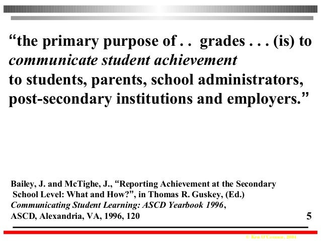 """© Ken O'Connor, 2004 5 """"the primary purpose of . . grades . . . (is) to communicate student achievement to students, paren..."""