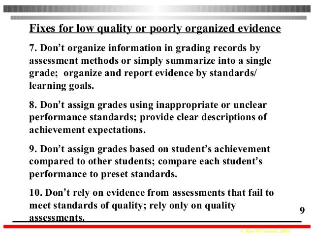© Ken O'Connor, 2004 9 Fixes for low quality or poorly organized evidence 7. Don't organize information in grading records...