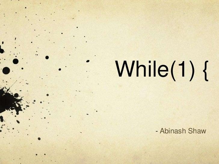 While(1) {    - Abinash Shaw