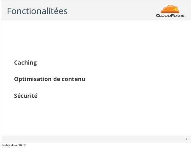 Fonctionalitées 7 Caching Optimisation de contenu Sécurité Friday, June 28, 13