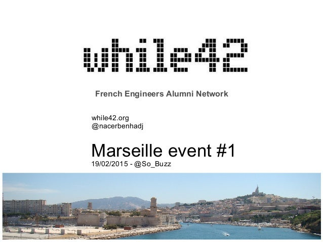 French Engineers Alumni Network while42.org @nacerbenhadj Marseille event #1 19/02/2015 - @So_Buzz