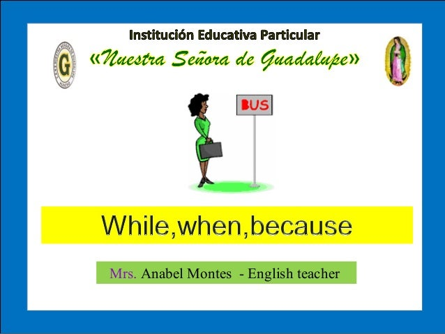 While, when,While, when, becausebecause Past Simple Mrs. Anabel Montes - English teacher